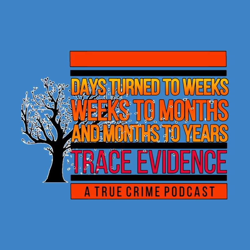 Days to Weeks by Trace Evidence - A True Crime Podcast