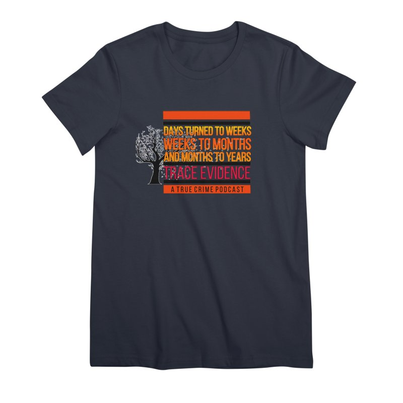 Days to Weeks Women's Premium T-Shirt by Trace Evidence - A True Crime Podcast