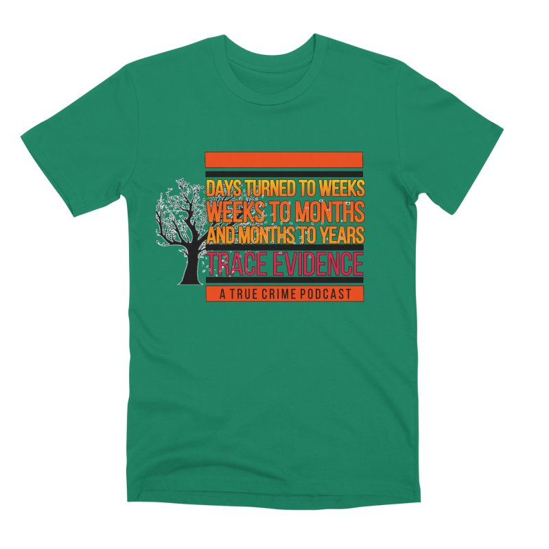 Days to Weeks Men's Premium T-Shirt by Trace Evidence - A True Crime Podcast