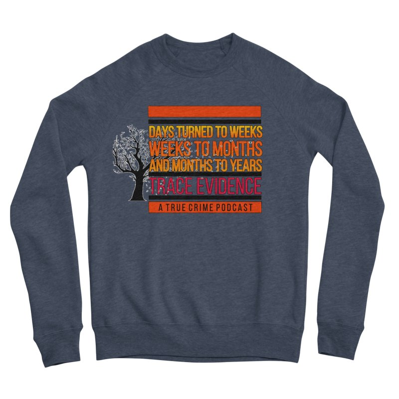 Days to Weeks Women's Sponge Fleece Sweatshirt by Trace Evidence - A True Crime Podcast