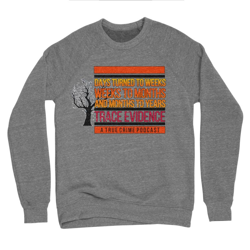 Days to Weeks Women's Sponge Fleece Sweatshirt by Trace Evidence - A True Crime Podcast