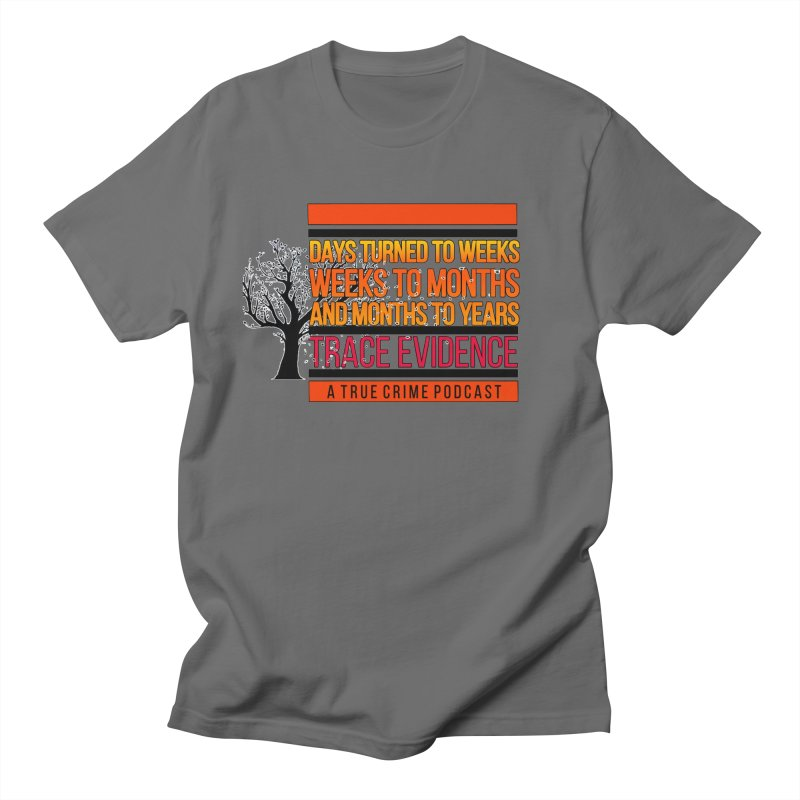 Days to Weeks Men's T-Shirt by Trace Evidence - A True Crime Podcast