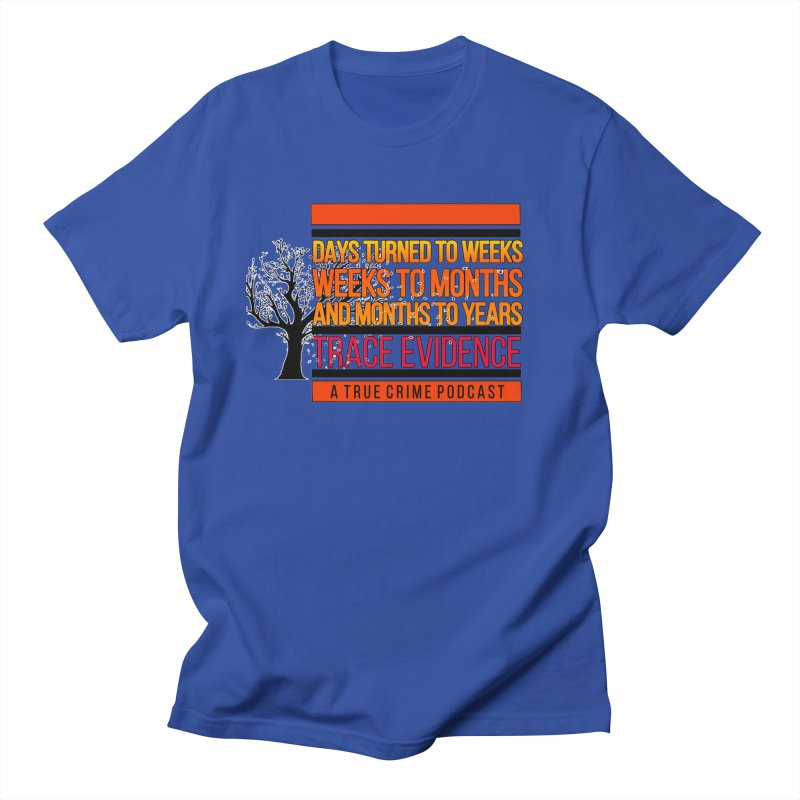 Days to Weeks Women's Regular Unisex T-Shirt by Trace Evidence - A True Crime Podcast