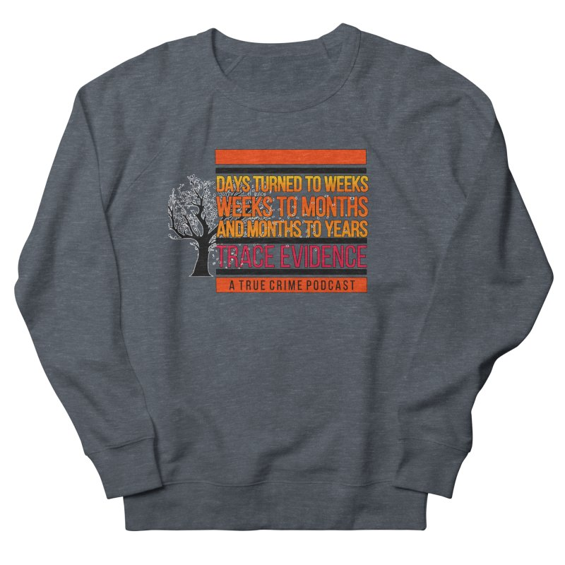 Days to Weeks Women's French Terry Sweatshirt by Trace Evidence - A True Crime Podcast