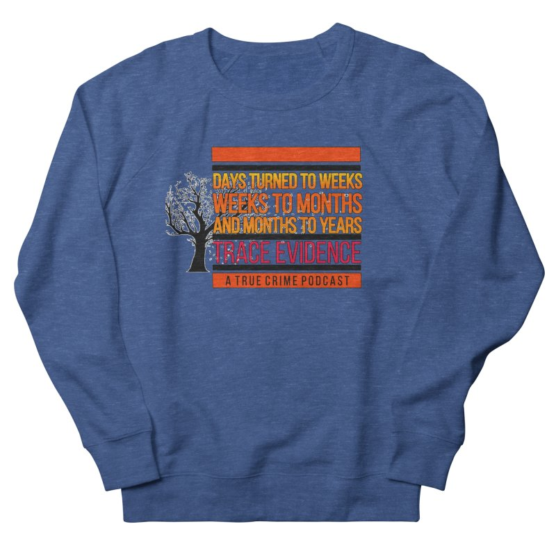 Days to Weeks Men's Sweatshirt by Trace Evidence - A True Crime Podcast