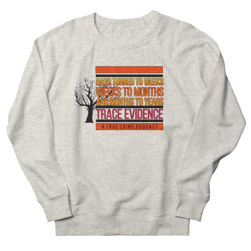 Days to Weeks Men's French Terry Sweatshirt by Trace Evidence - A True Crime Podcast