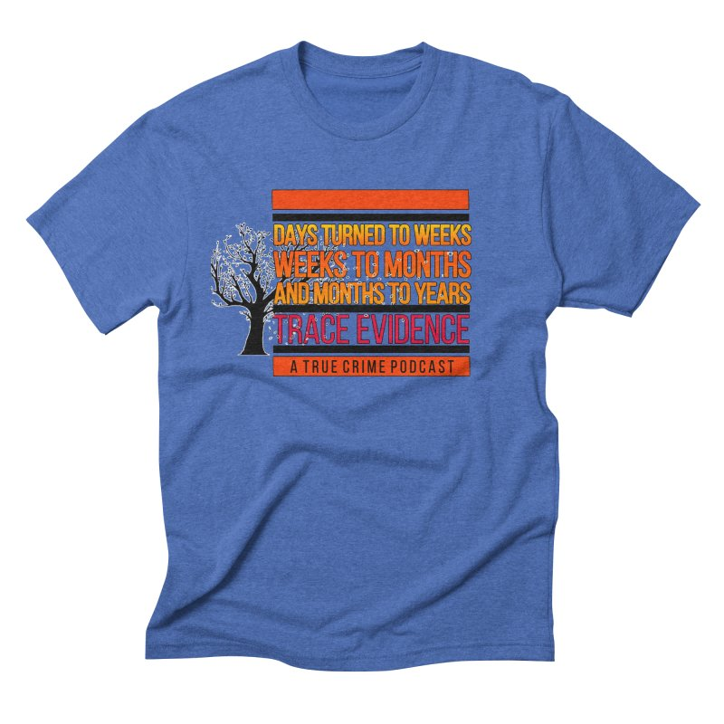 Days to Weeks Men's Triblend T-Shirt by Trace Evidence - A True Crime Podcast