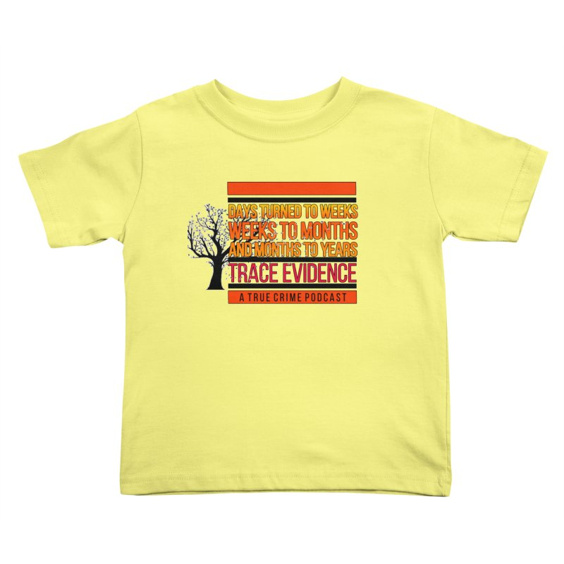 Days to Weeks Kids Toddler T-Shirt by Trace Evidence - A True Crime Podcast