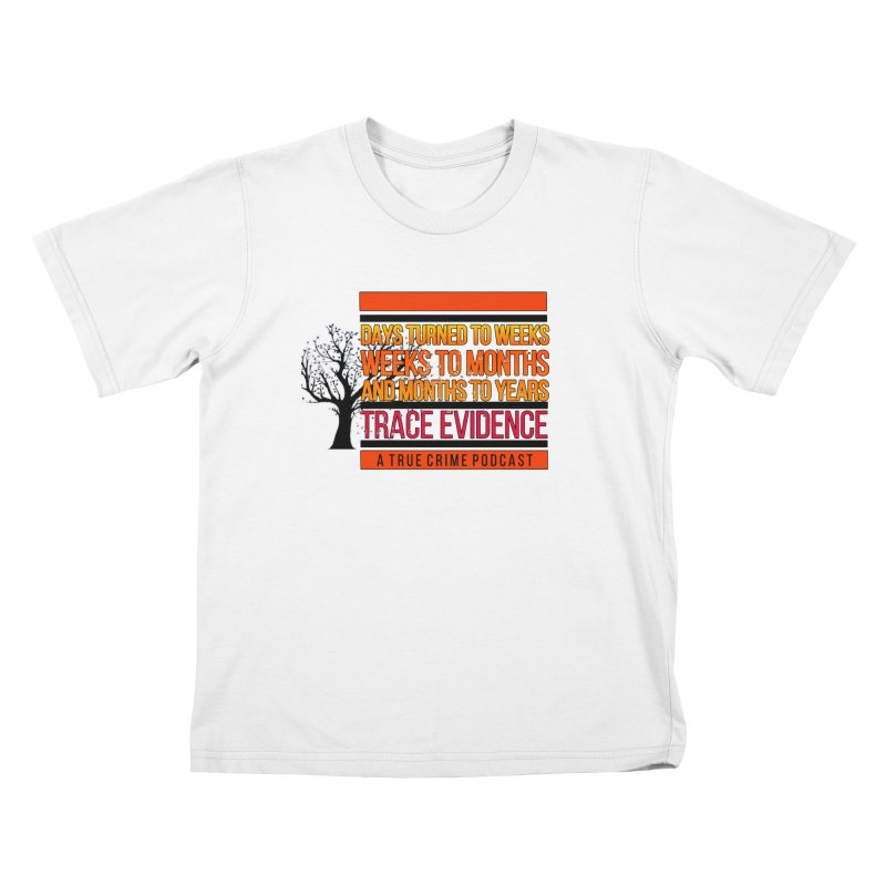 Days to Weeks Kids T-Shirt by Trace Evidence - A True Crime Podcast