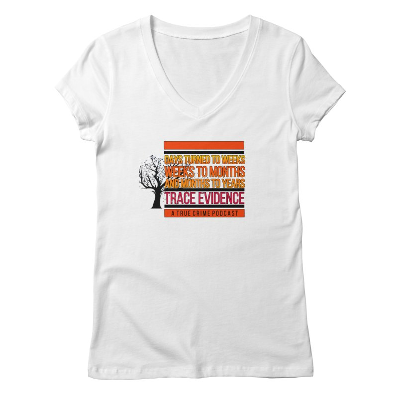 Days to Weeks Women's Regular V-Neck by Trace Evidence - A True Crime Podcast