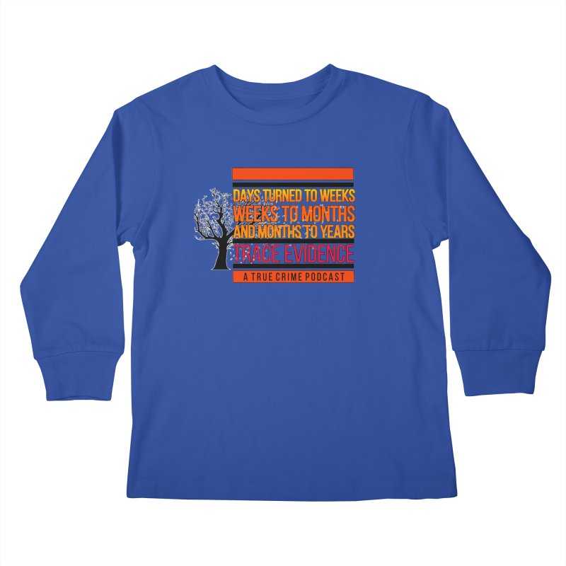 Days to Weeks Kids Longsleeve T-Shirt by Trace Evidence - A True Crime Podcast