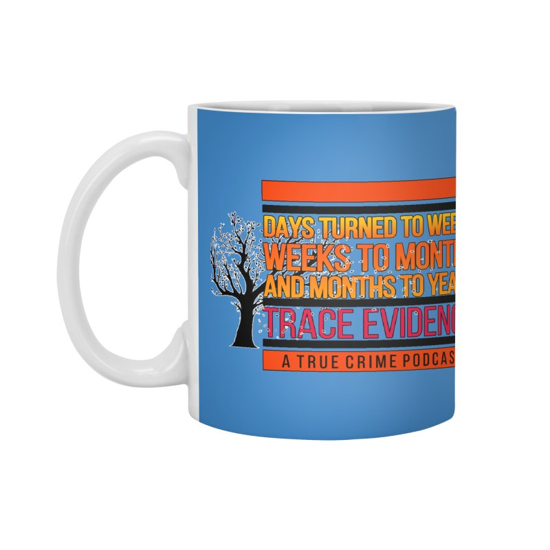 Days to Weeks Accessories Mug by Trace Evidence - A True Crime Podcast