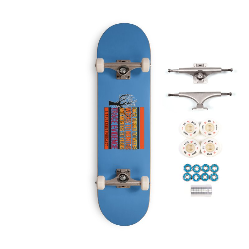Days to Weeks Accessories Complete - Premium Skateboard by Trace Evidence - A True Crime Podcast