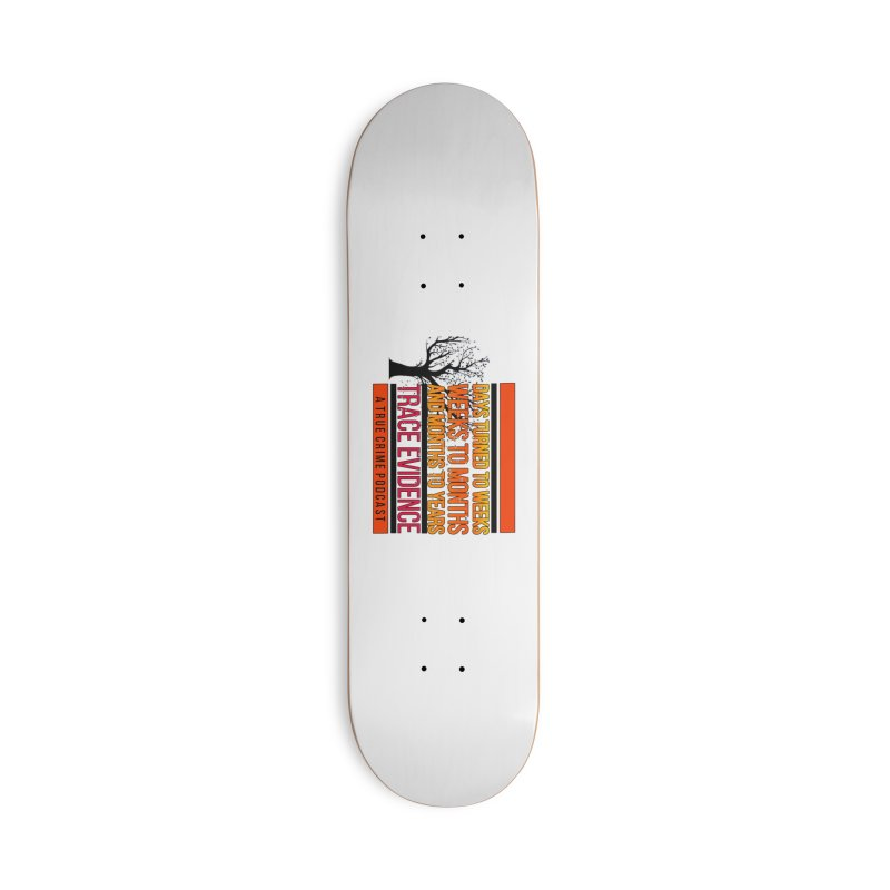 Days to Weeks Accessories Deck Only Skateboard by Trace Evidence - A True Crime Podcast