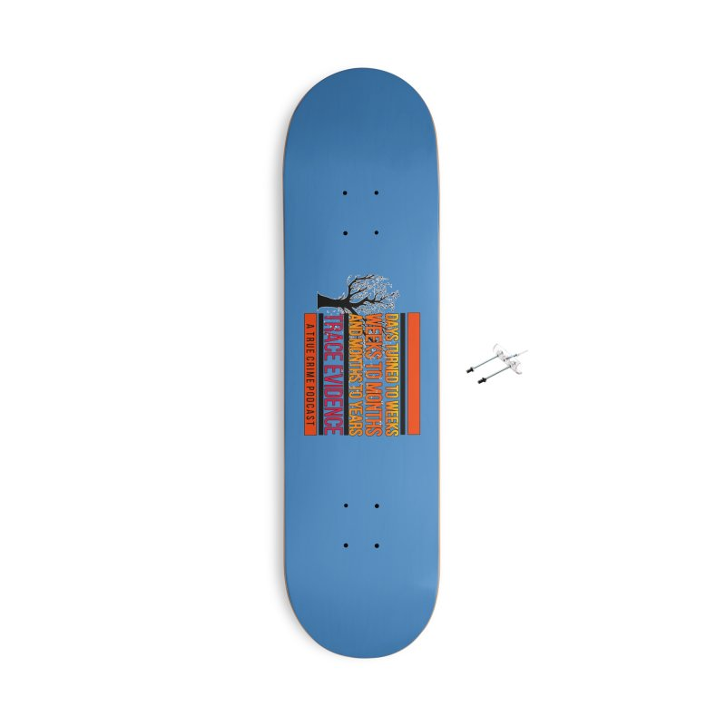 Days to Weeks Accessories Skateboard by Trace Evidence - A True Crime Podcast