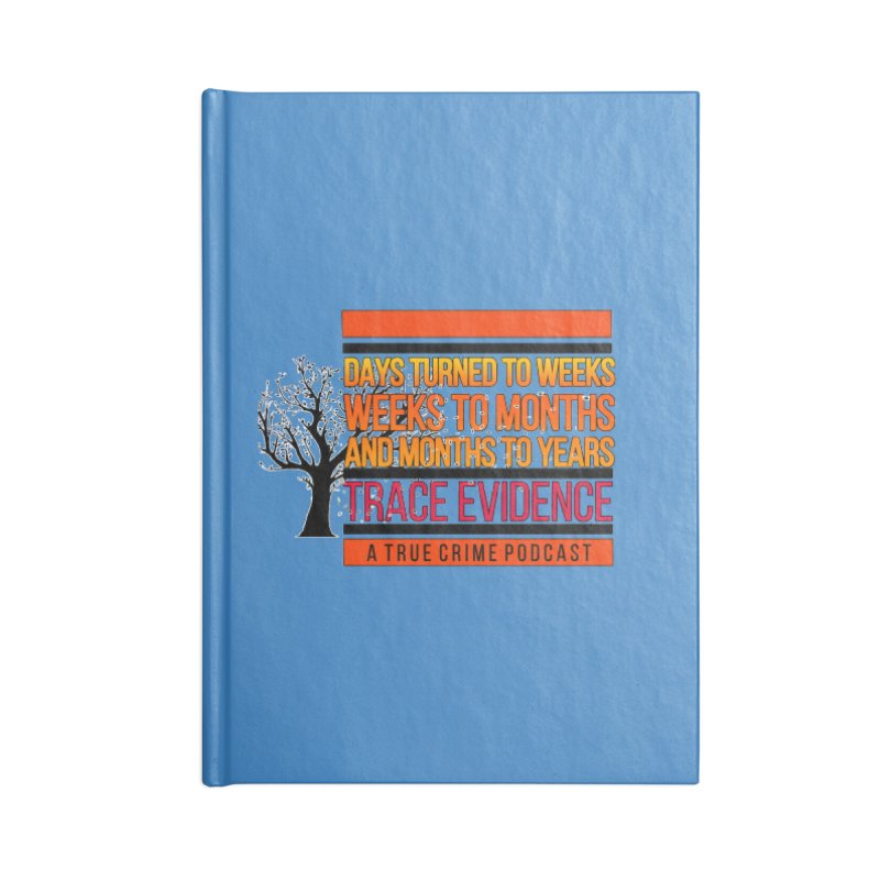 Days to Weeks Accessories Blank Journal Notebook by Trace Evidence - A True Crime Podcast