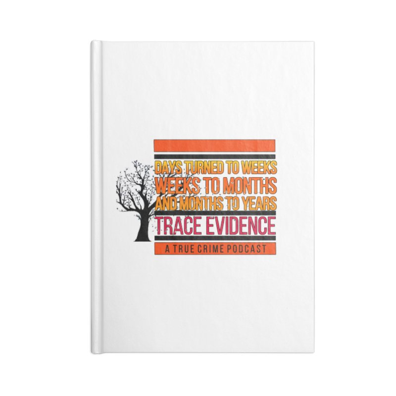 Days to Weeks Accessories Notebook by Trace Evidence - A True Crime Podcast