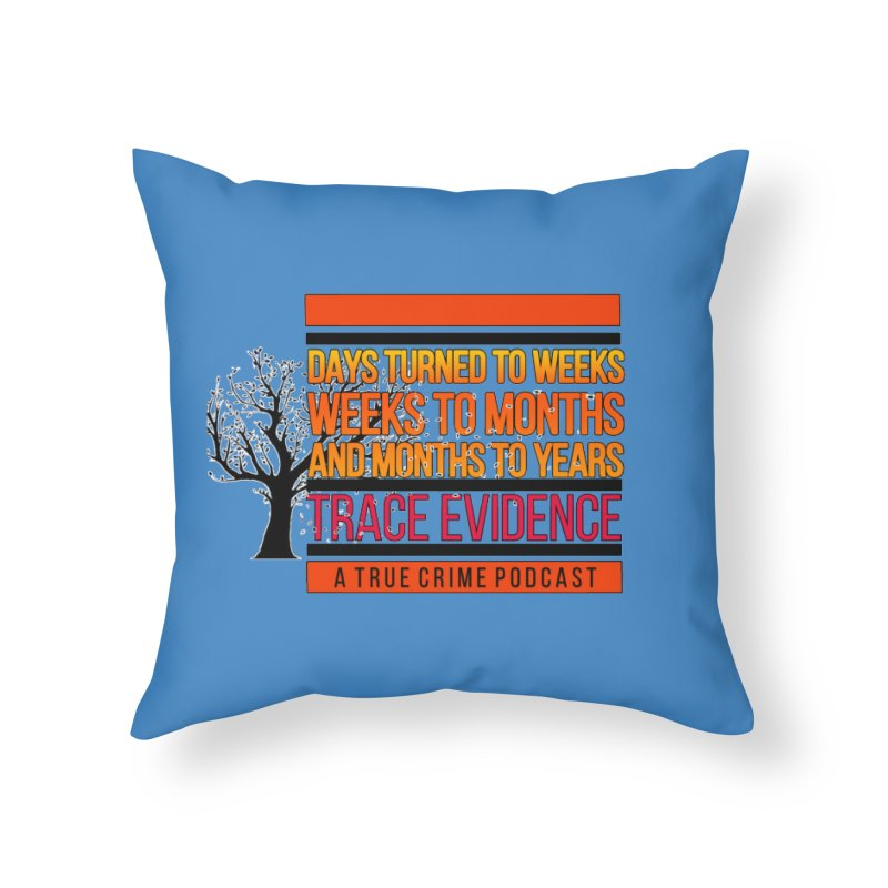 Days to Weeks Home Throw Pillow by Trace Evidence - A True Crime Podcast