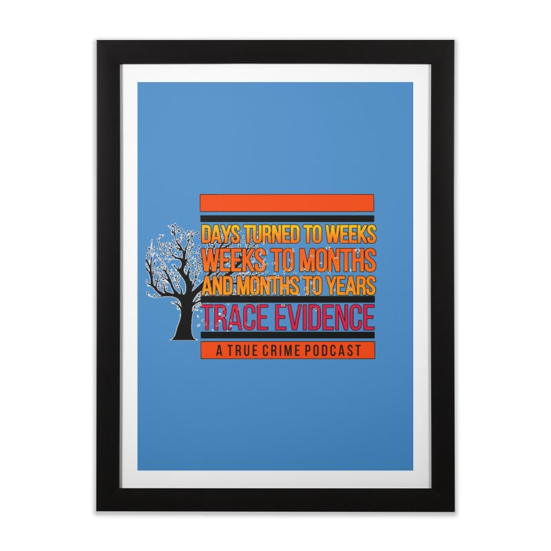 Days to Weeks Home Framed Fine Art Print by Trace Evidence - A True Crime Podcast