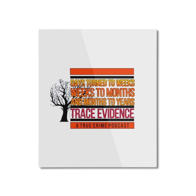 Days to Weeks Home Mounted Aluminum Print by Trace Evidence - A True Crime Podcast