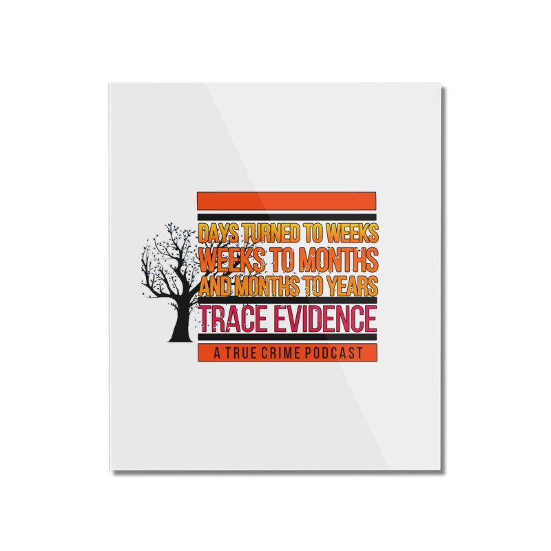 Days to Weeks Home Mounted Acrylic Print by Trace Evidence - A True Crime Podcast