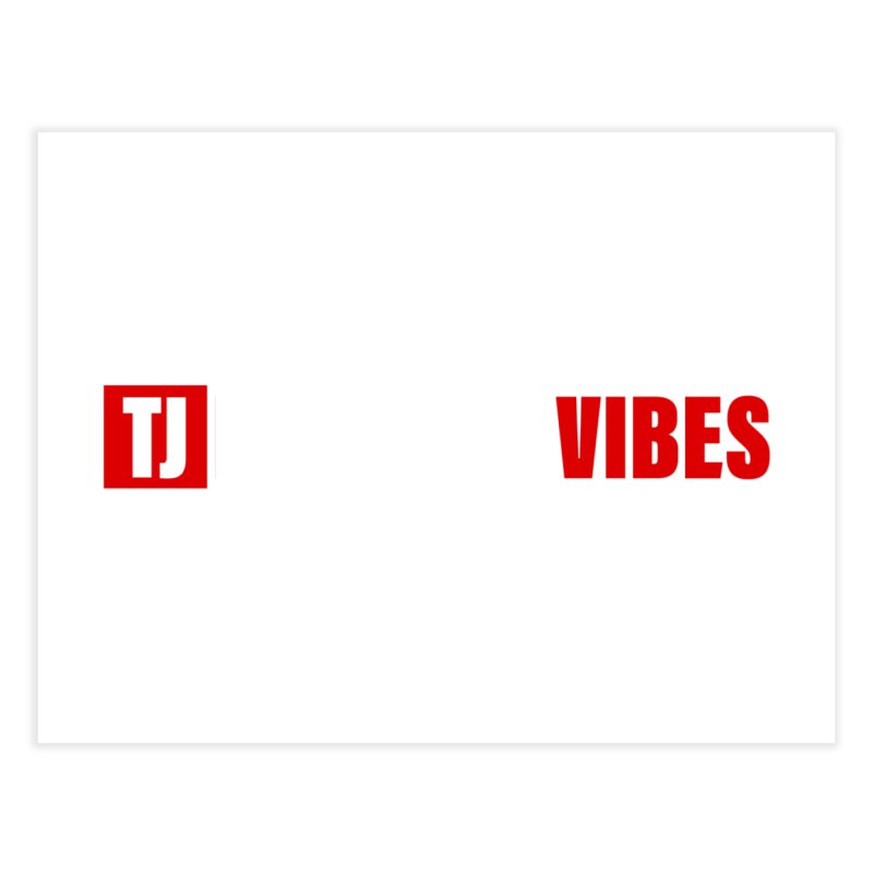 TJ Positive Vibes BOLD (Lite) Home Fine Art Print by Official Track Junkee Merchandise