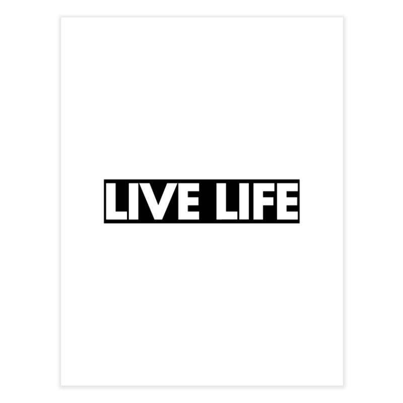 Live Life *Special Edition** Home Fine Art Print by Official Track Junkee Merchandise