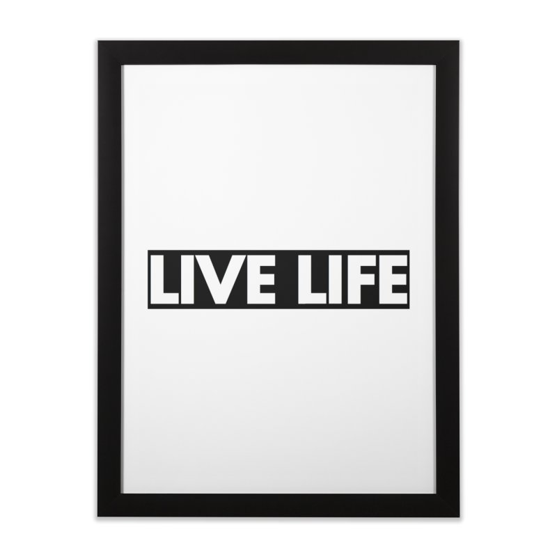 Live Life *Special Edition** Home Framed Fine Art Print by Official Track Junkee Merchandise