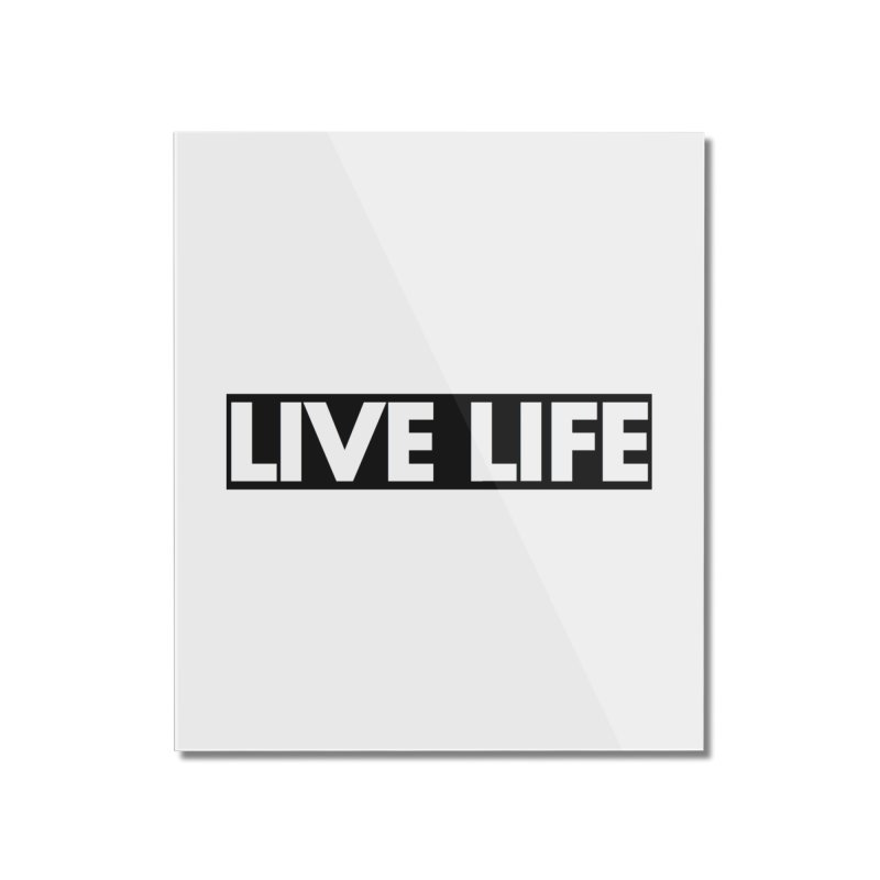 Live Life *Special Edition** Home Mounted Acrylic Print by Official Track Junkee Merchandise
