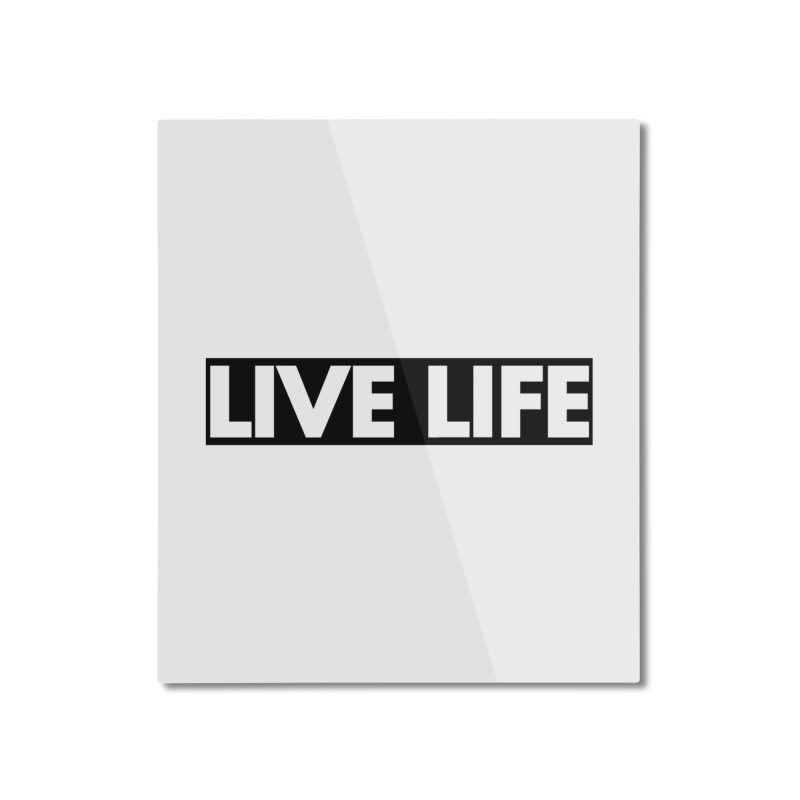 Live Life *Special Edition** Home Mounted Aluminum Print by Official Track Junkee Merchandise