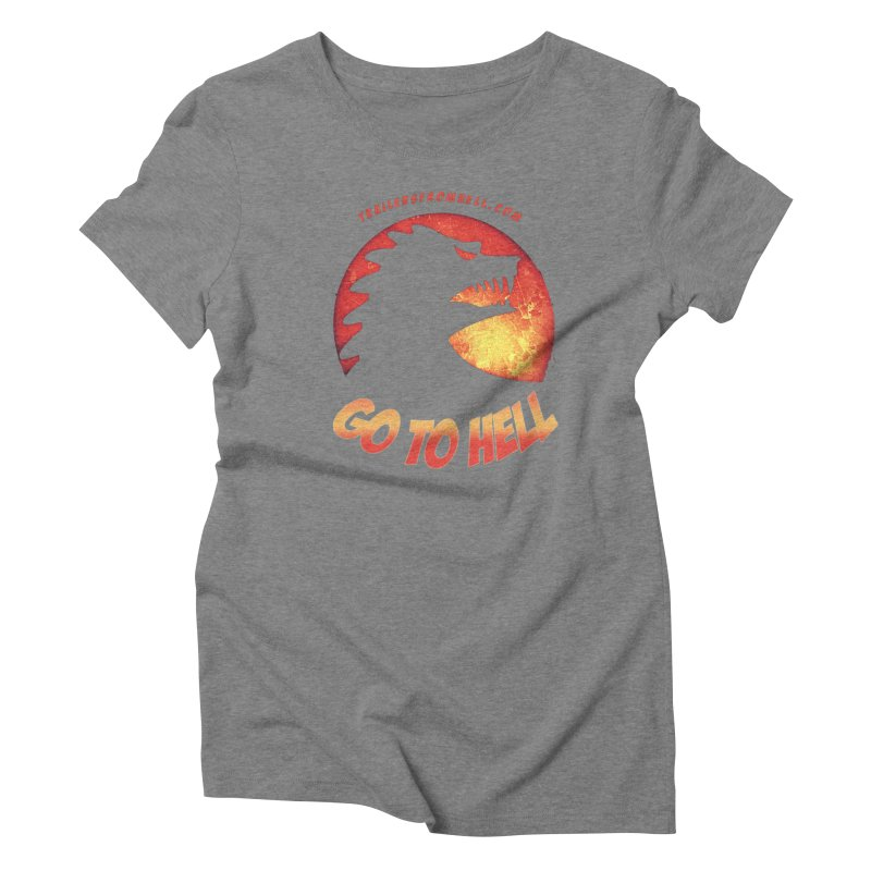 GO TO HELL Women's Triblend T-Shirt by TRAILERS FROM HELL