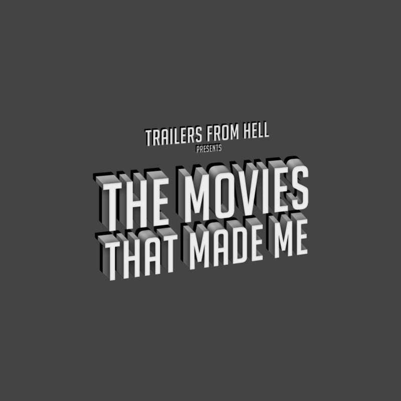The Movies That Made Me - Classic Logo by TRAILERS FROM HELL