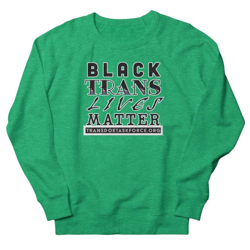 Black Trans Lives Matter Women's Sweatshirt by Trans Doe Task Force