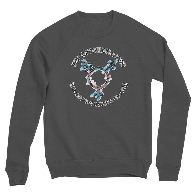 Won't Be Erased Women's Sweatshirt by Trans Doe Task Force