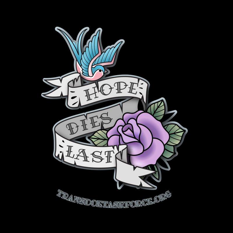 Hope Dies Last Men's T-Shirt by Trans Doe Task Force