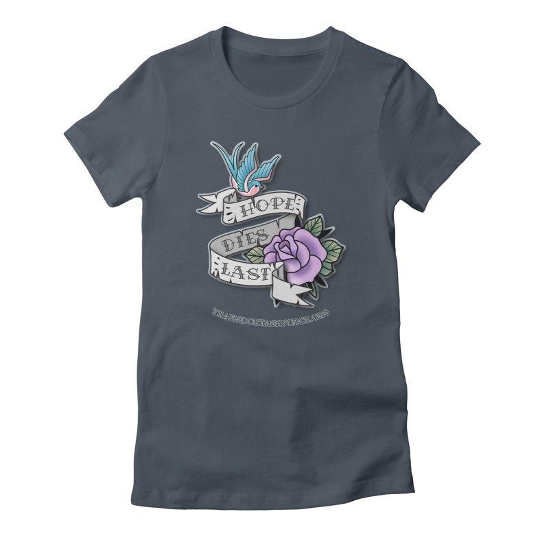 Hope Dies Last Women's T-Shirt by Trans Doe Task Force