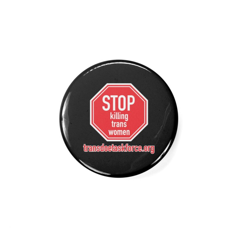 Stop Killing Trans Women Accessories Button by Trans Doe Task Force