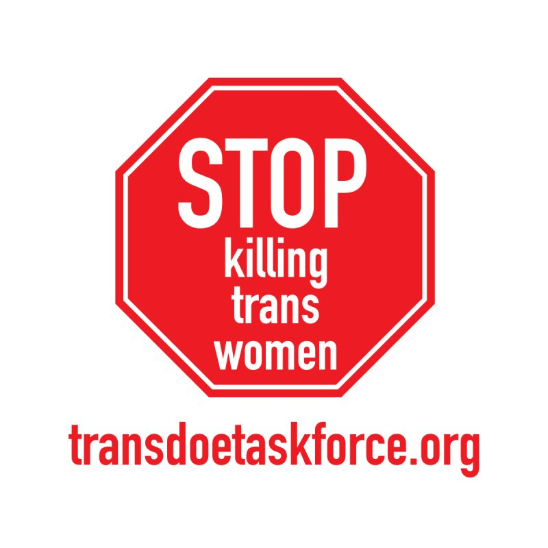 Stop Killing Trans Women by Trans Doe Task Force
