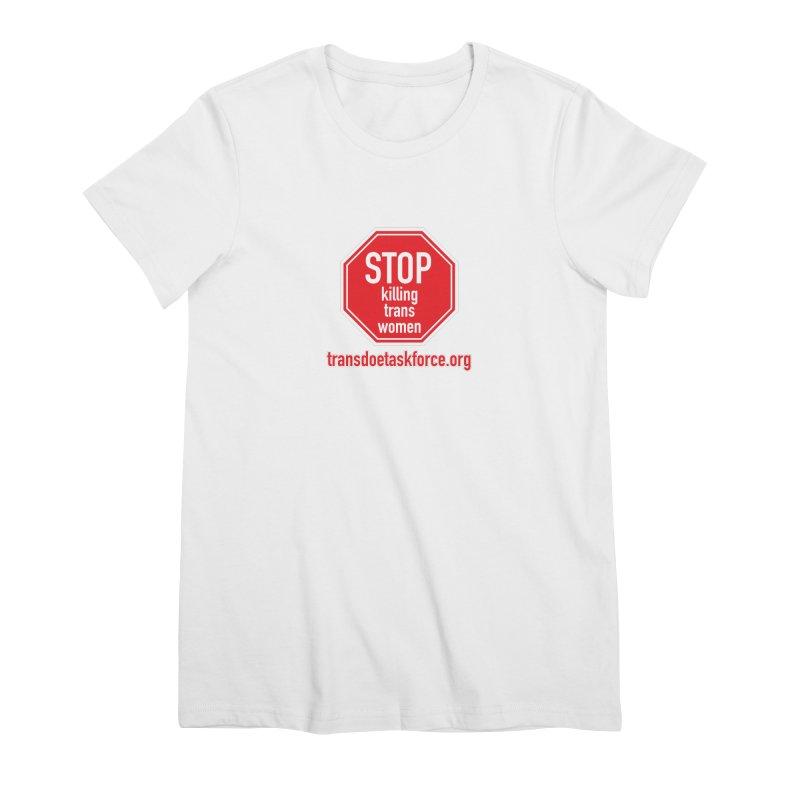 Stop Killing Trans Women Women's Premium T-Shirt by Trans Doe Task Force