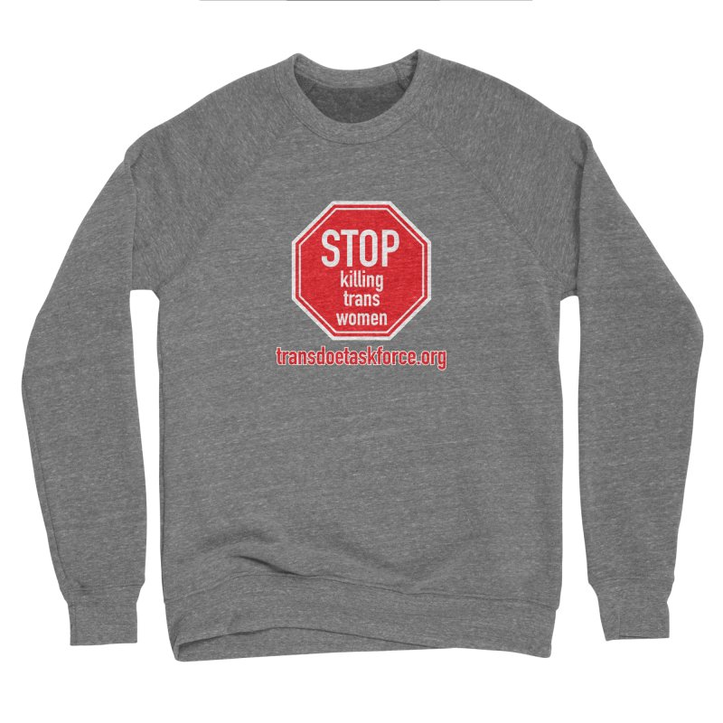 Stop Killing Trans Women Women's Sponge Fleece Sweatshirt by Trans Doe Task Force