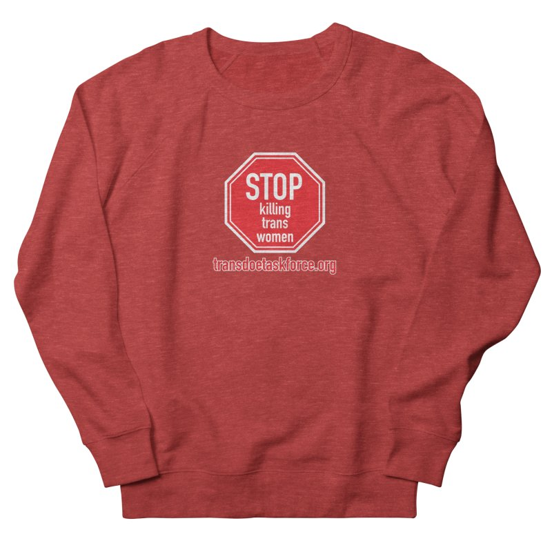 Stop Killing Trans Women Women's French Terry Sweatshirt by Trans Doe Task Force