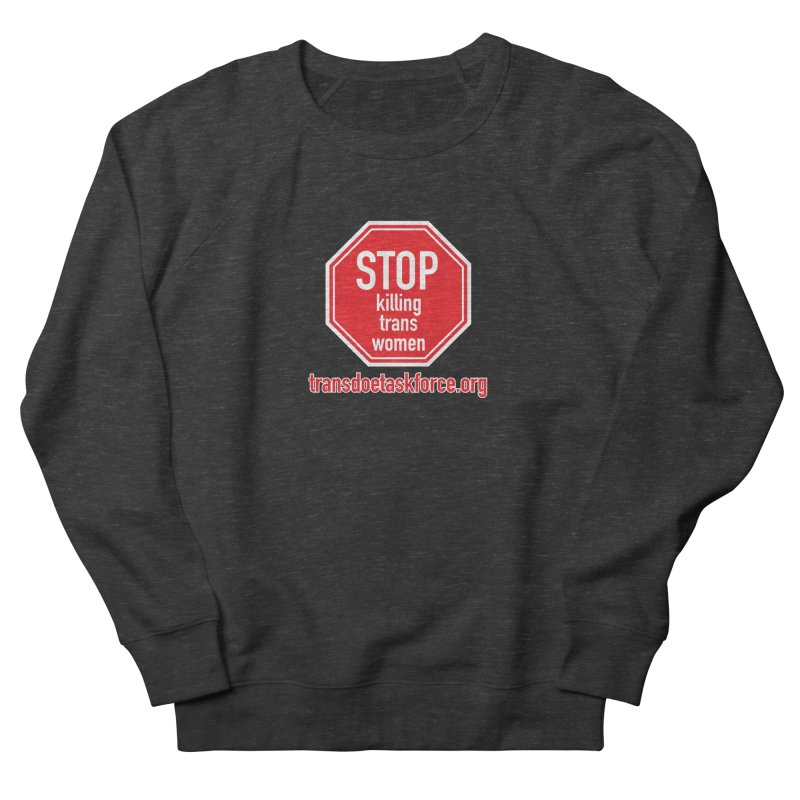 Stop Killing Trans Women Men's French Terry Sweatshirt by Trans Doe Task Force