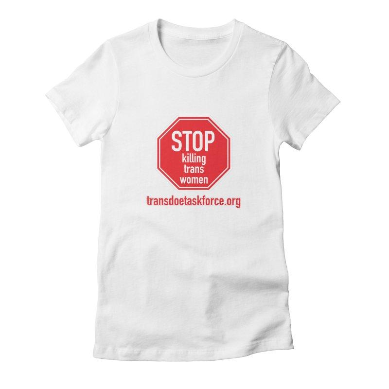 Stop Killing Trans Women Women's T-Shirt by Trans Doe Task Force