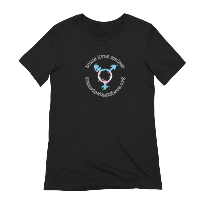 Trans Lives Matter Women's Extra Soft T-Shirt by Trans Doe Task Force