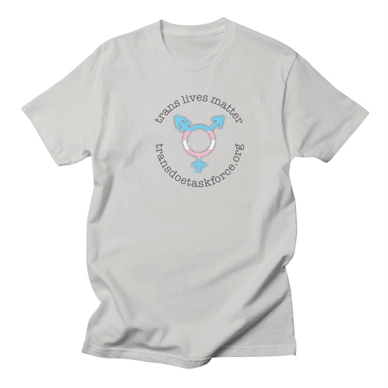 Trans Lives Matter Women's Regular Unisex T-Shirt by Trans Doe Task Force