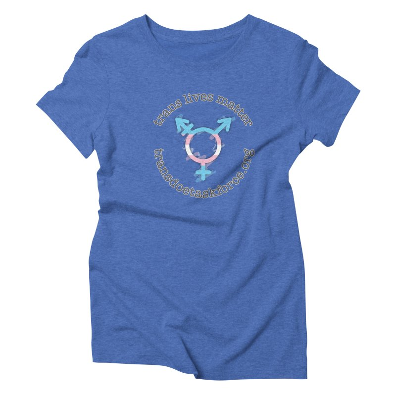 Trans Lives Matter Women's Triblend T-Shirt by Trans Doe Task Force