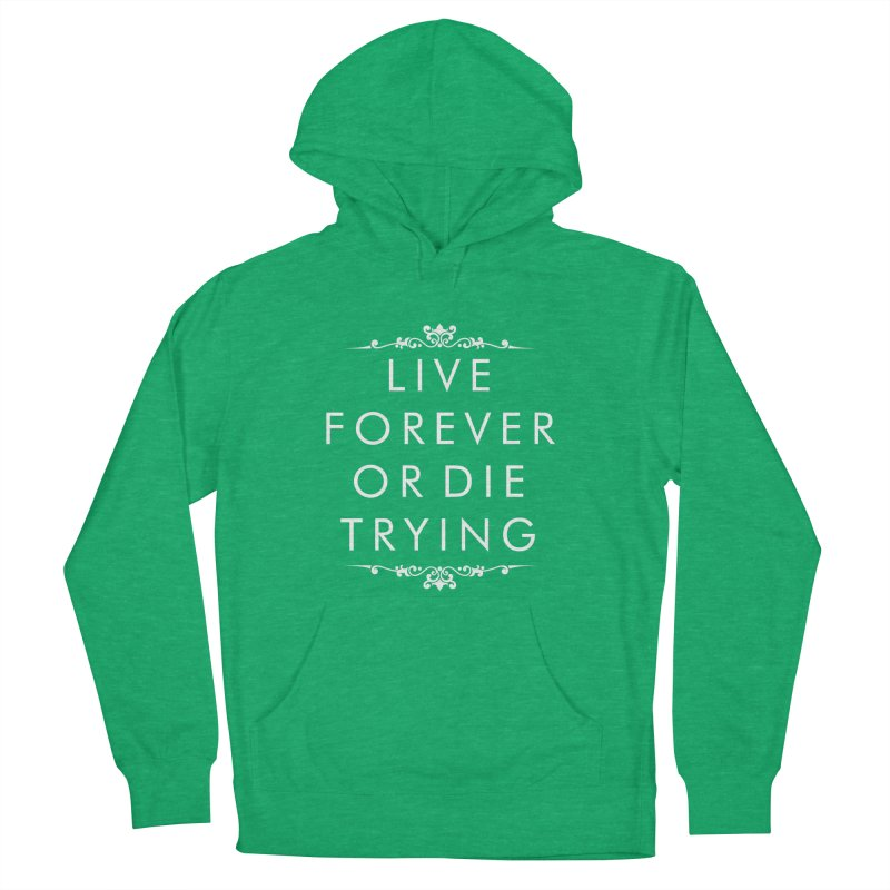 Live Forever or Die Trying (white) Women's Pullover Hoody by Transhuman Shop