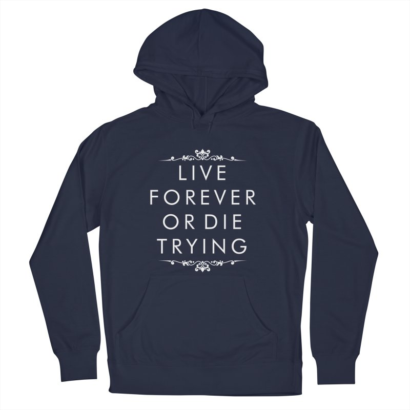 Live Forever or Die Trying (white) Men's Pullover Hoody by Transhuman Shop