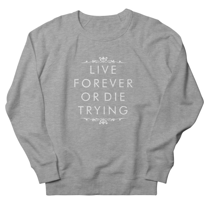 Live Forever or Die Trying (white) Women's Sweatshirt by Transhuman Shop