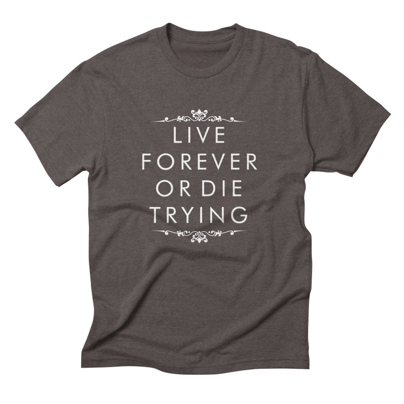 Live Forever or Die Trying (white) Men's Triblend T-shirt by Transhuman Shop